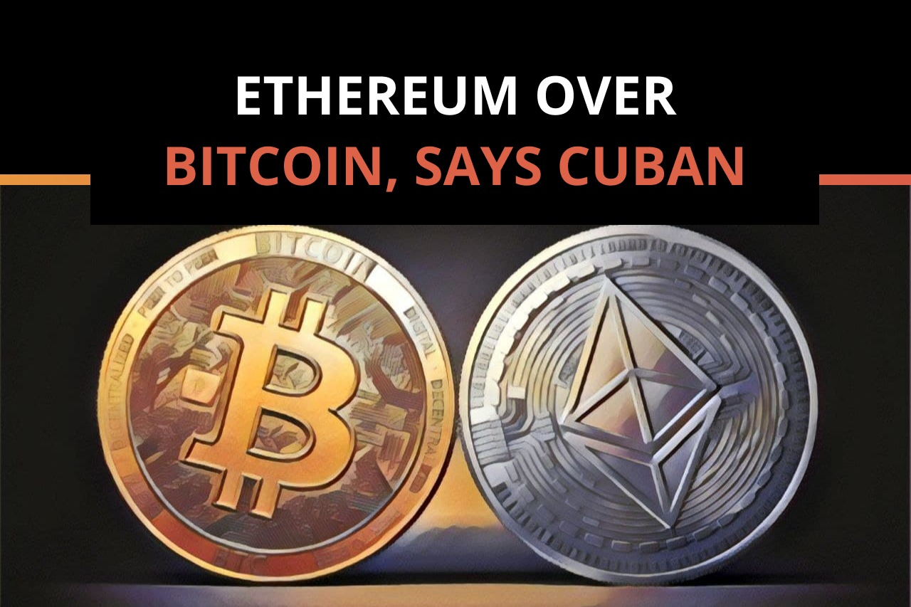 Buy Ethereum Over Bitcoin, said Mark Cuban 
