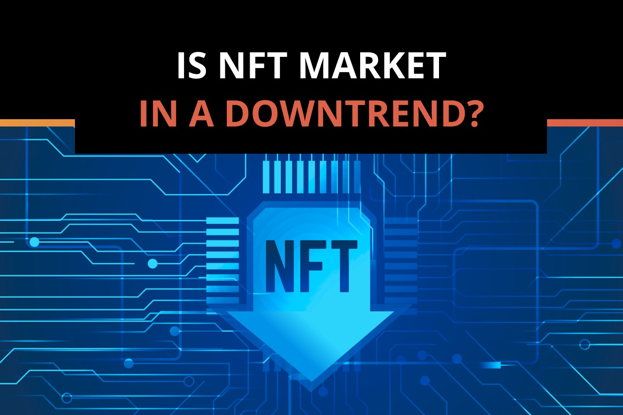 NFT market is in a downtrend. Is the hype over?