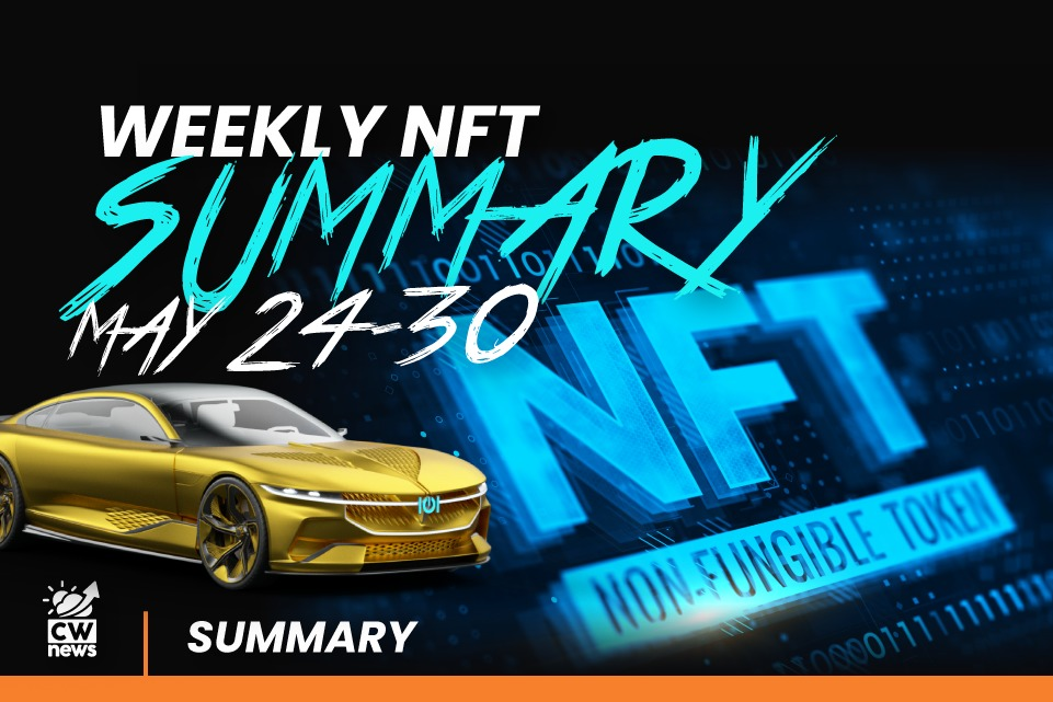 NFT is still the leading topic. Jump into the summary weekly news with CWN