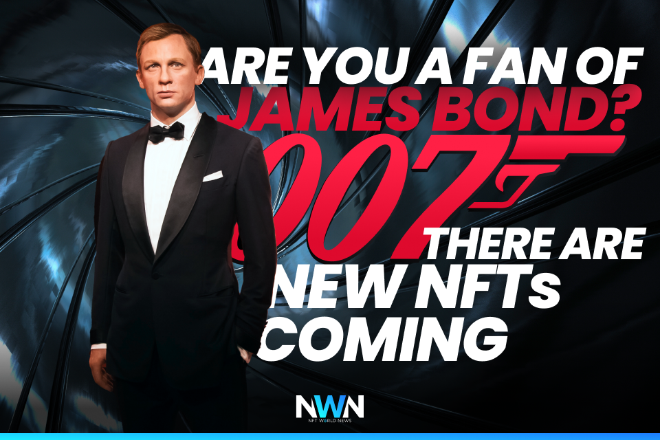 Are You a Fan of James Bond? There Are New NFTs coming!