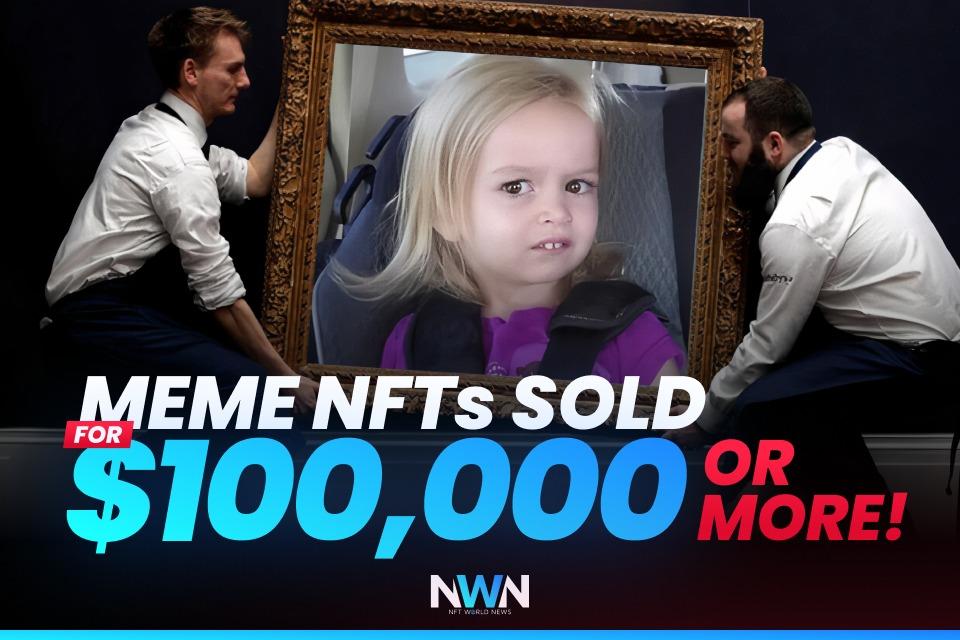 Meme NFTs Sold For $100,000 or more!