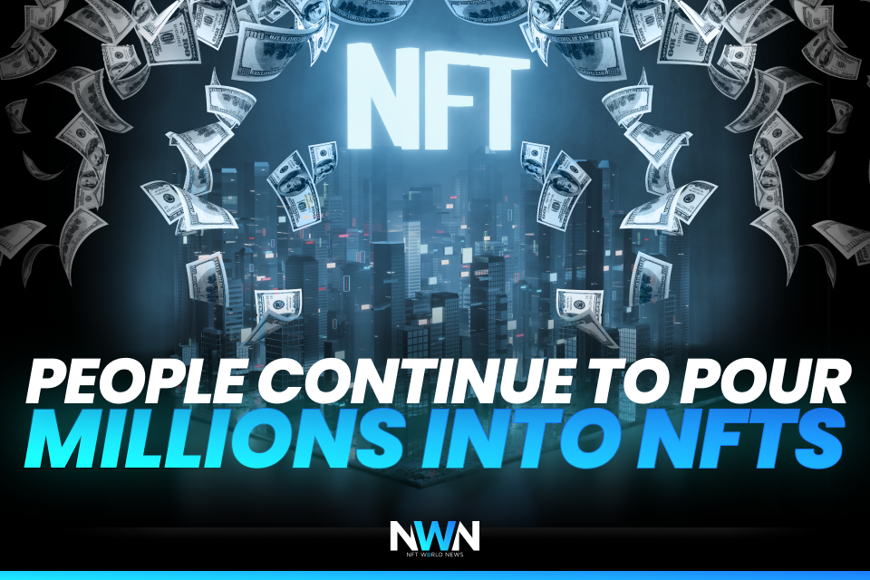 People Continue To Pour Millions Into NFTs
