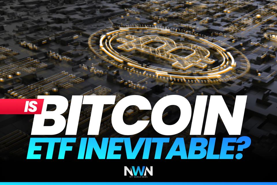 Is Bitcoin ETF Inevitable?