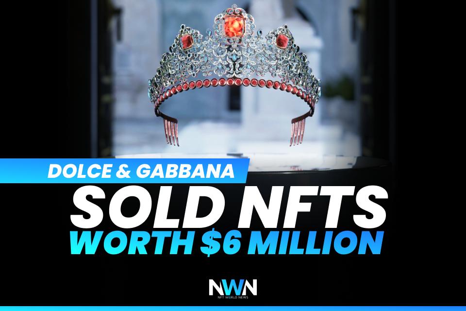 Dolce & Gabbana Sold NFTs Worth $6 Million