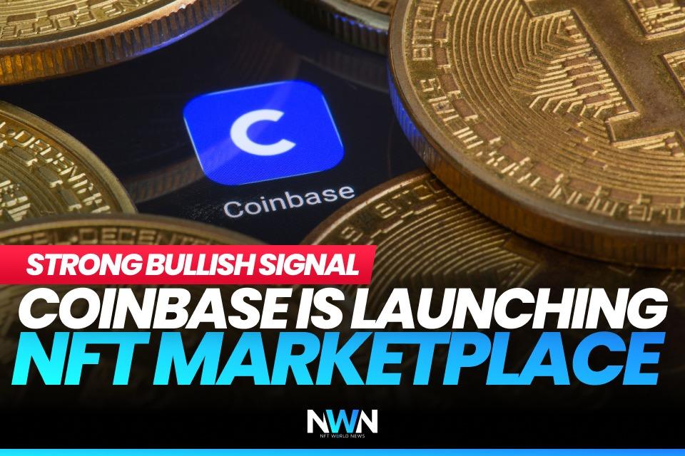 Strong Bullish Signal – Coinbase is Launching NFT Marketplace